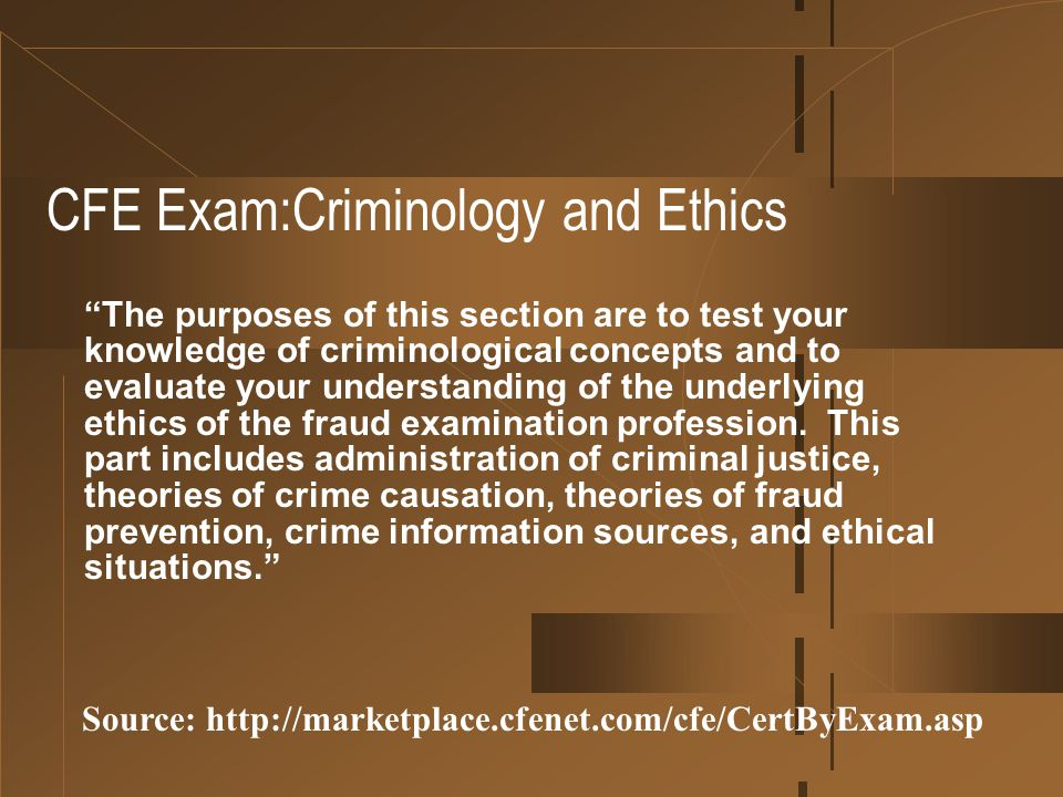 "CFE Exam:Criminology and Ethics ""The purposes of this section are to test your knowledge of criminological concepts and to evaluate your understanding"
