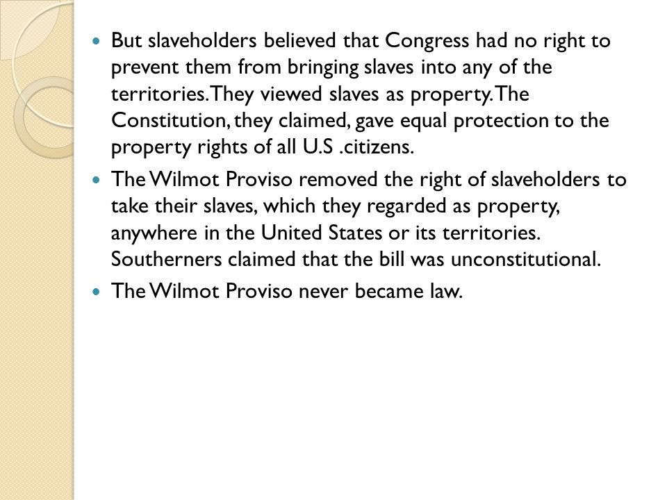But slaveholders believed that Congress had no right to prevent them from bringing slaves into any of the territories.