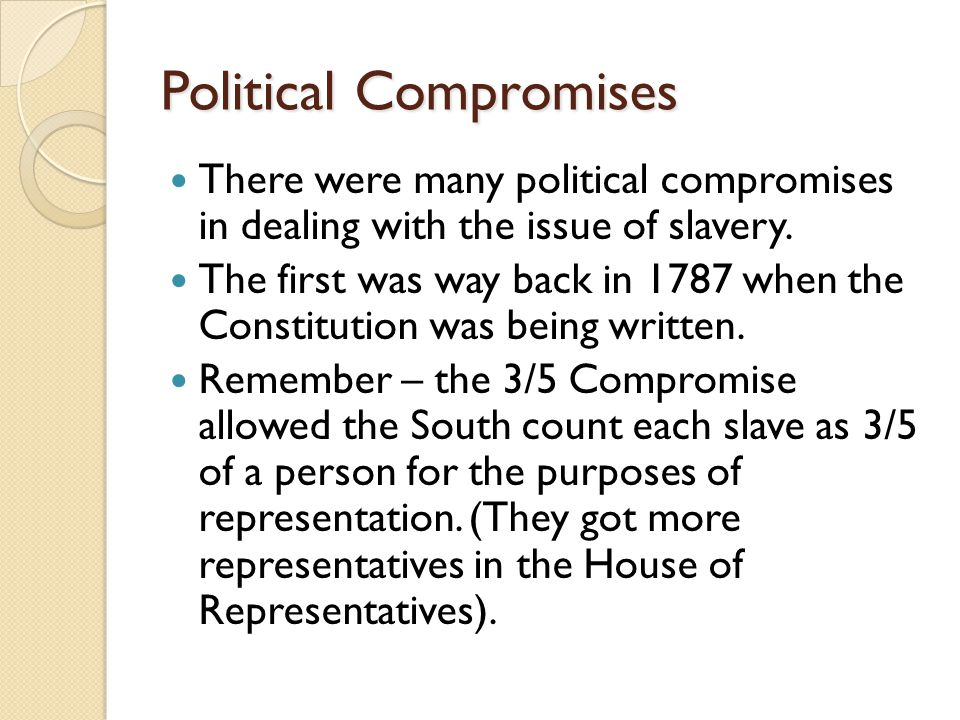 Political Compromises There were many political compromises in dealing with the issue of slavery.