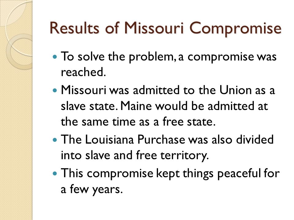 Results of Missouri Compromise To solve the problem, a compromise was reached.