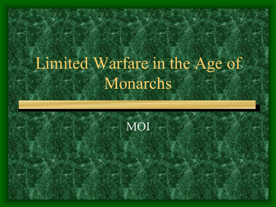 Limited Warfare in the Age of Monarchs MOI