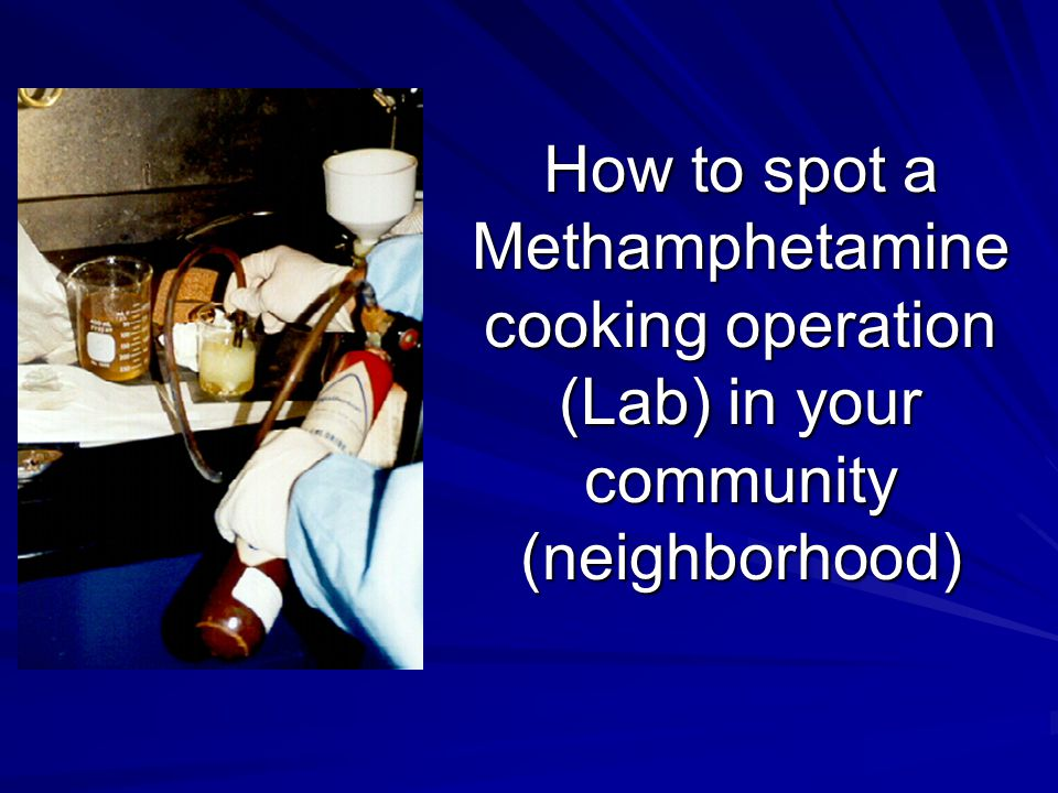 How to spot a Methamphetamine cooking operation (Lab) in your community (neighborhood)