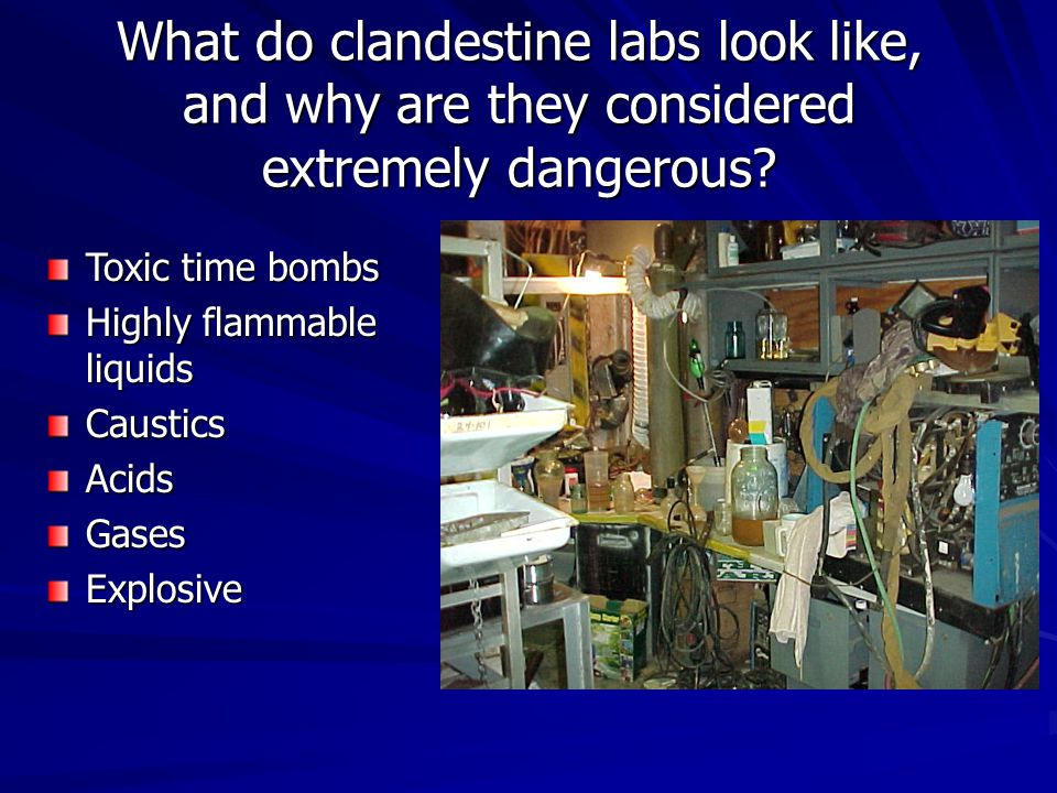 What do clandestine labs look like, and why are they considered extremely dangerous.