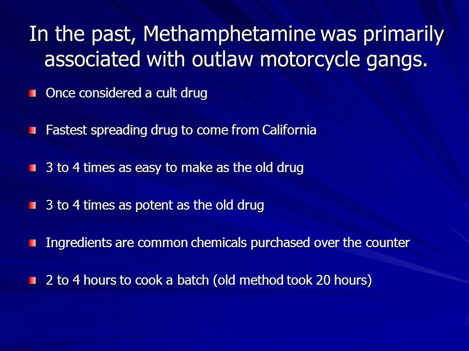 In the past, Methamphetamine was primarily associated with outlaw motorcycle gangs.