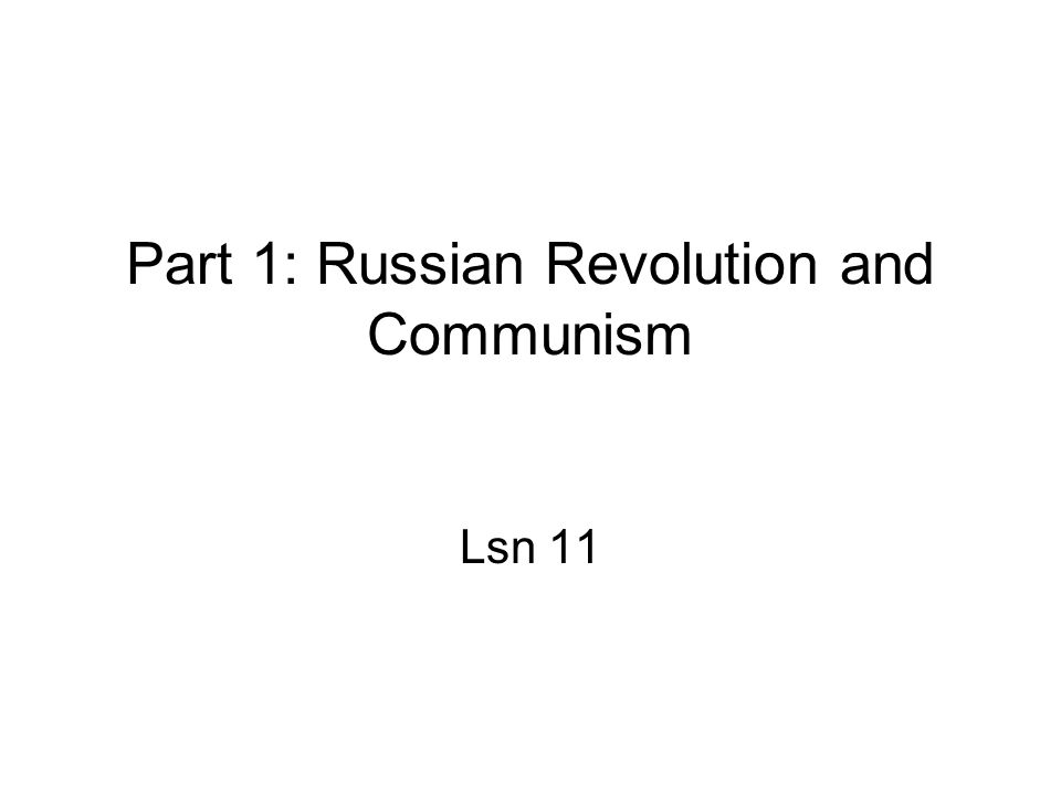 Part 1: Russian Revolution and Communism Lsn 11