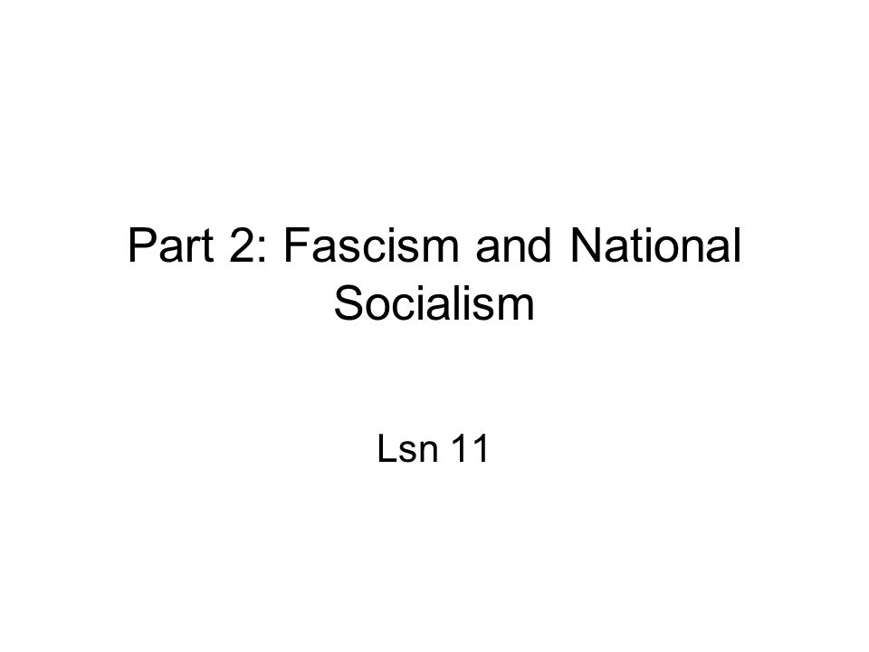 Part 2: Fascism and National Socialism Lsn 11