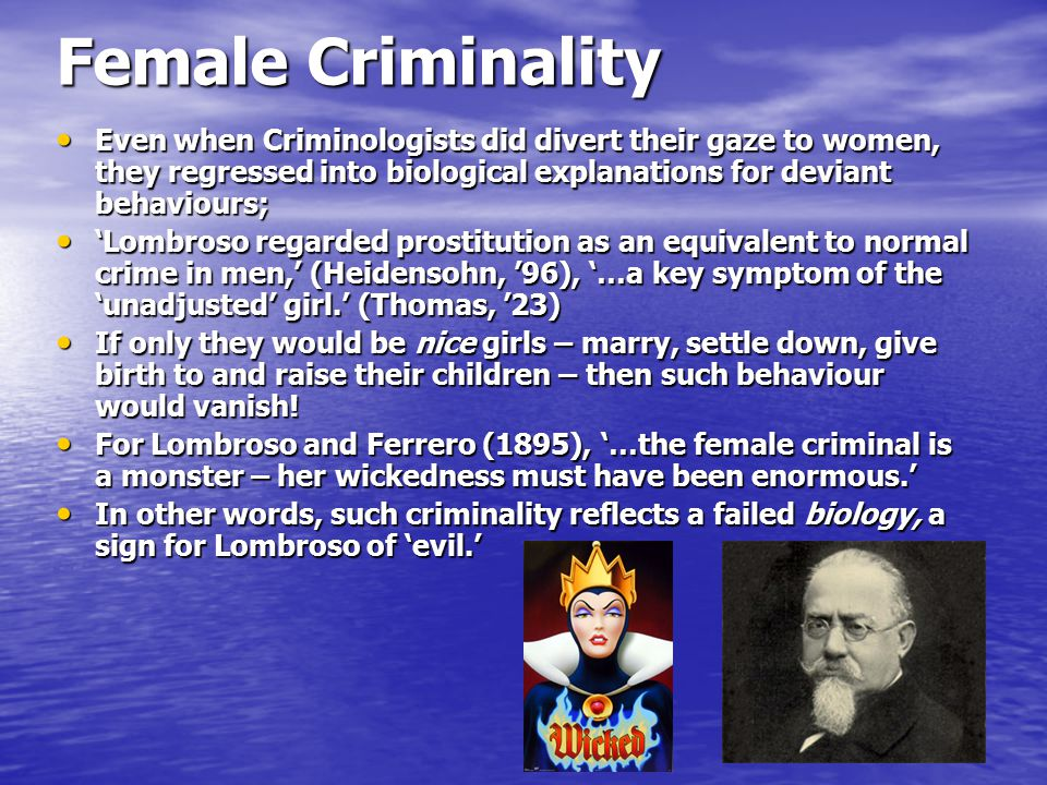 Female Criminality The problem was that Criminology, as with all academic disciplines, was a male-dominated sphere.