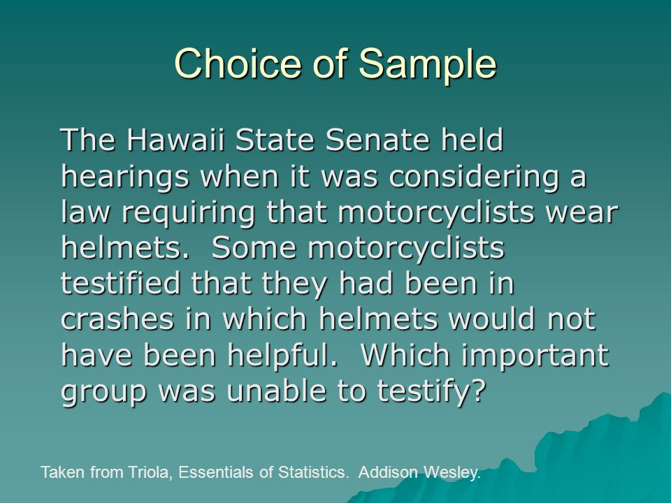The Hawaii State Senate held hearings when it was considering a law requiring that motorcyclists wear helmets. Some motorcyclists testified that they