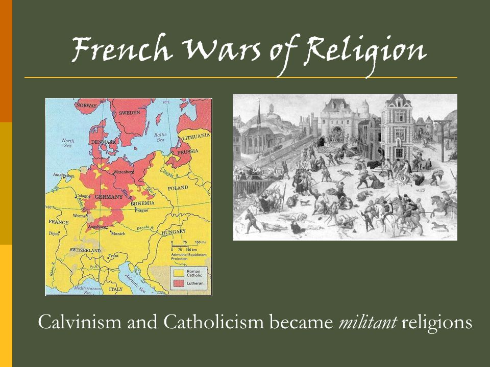 French Wars of Religion Calvinism and Catholicism became militant religions
