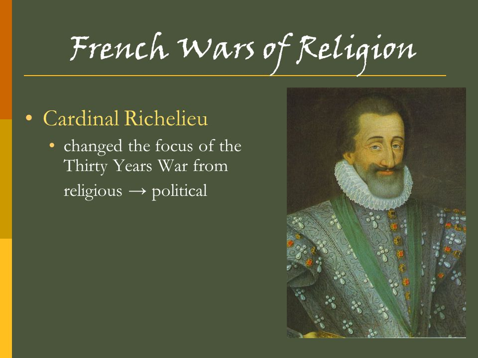 French Wars of Religion Cardinal Richelieu changed the focus of the Thirty Years War from religious → political