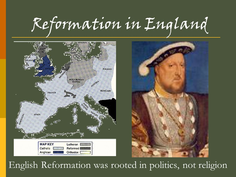 Reformation in England English Reformation was rooted in politics, not religion