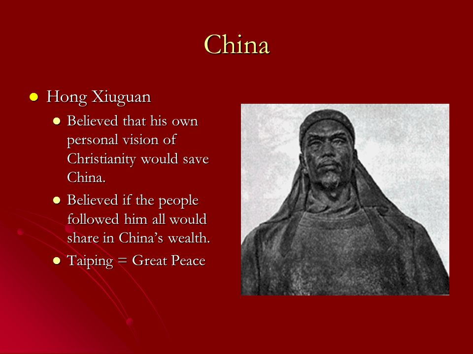 China Hong Xiuguan Hong Xiuguan Believed that his own personal vision of Christianity would save China.