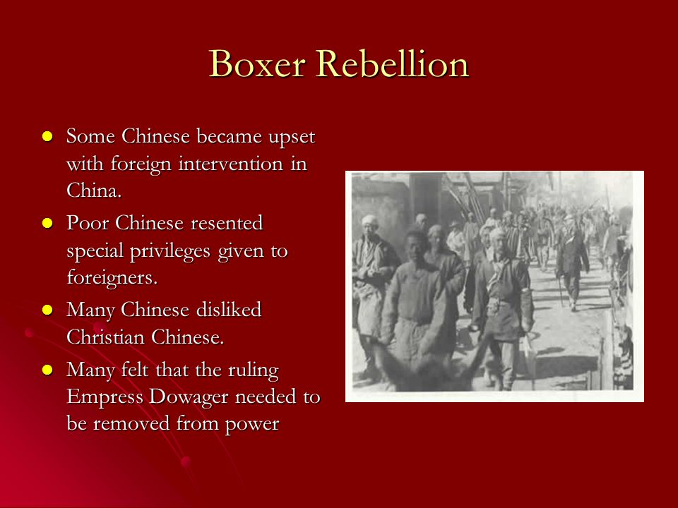 Boxer Rebellion Some Chinese became upset with foreign intervention in China.
