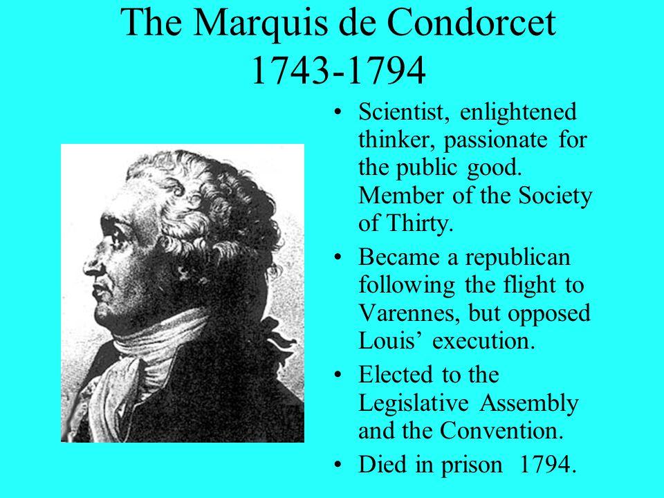 The Marquis de Condorcet 1743-1794 Scientist, enlightened thinker, passionate for the public good.