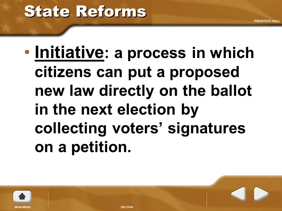 State Reforms Initiative : a process in which citizens can put a proposed new law directly on the ballot in the next election by collecting voters' si