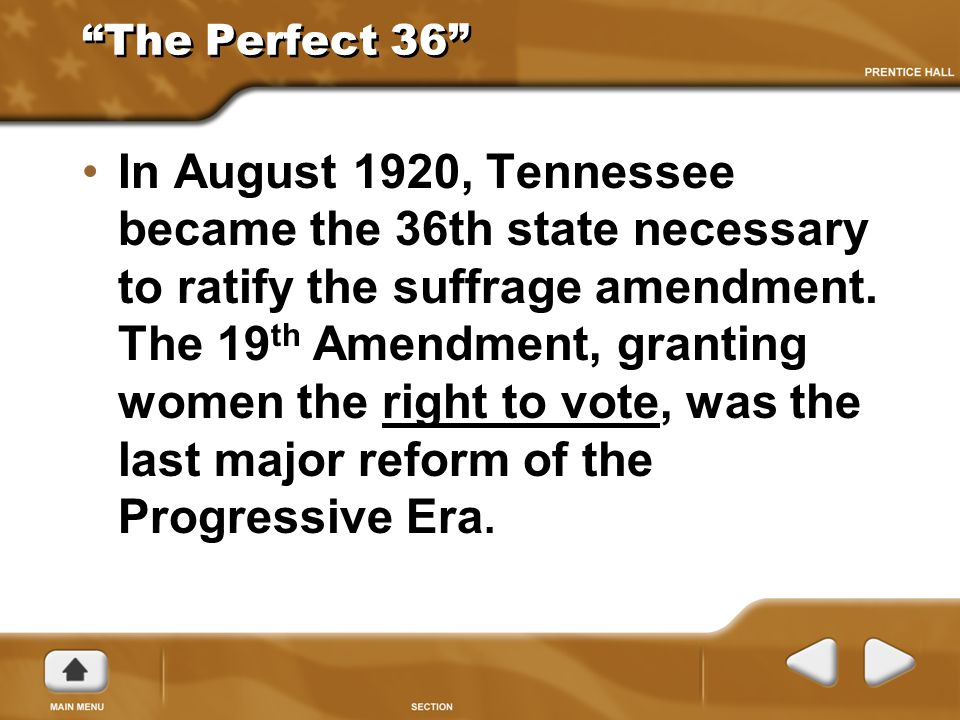 """""""The Perfect 36"""" In August 1920, Tennessee became the 36th state necessary to ratify the suffrage amendment. The 19 th Amendment, granting women the r"""