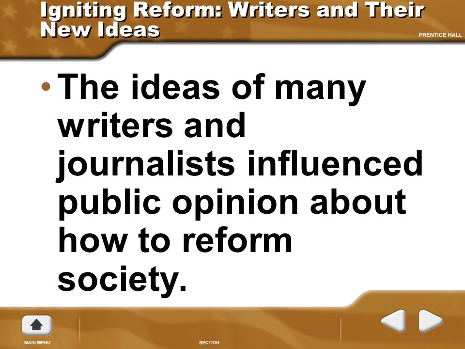 Igniting Reform: Writers and Their New Ideas The ideas of many writers and journalists influenced public opinion about how to reform society.