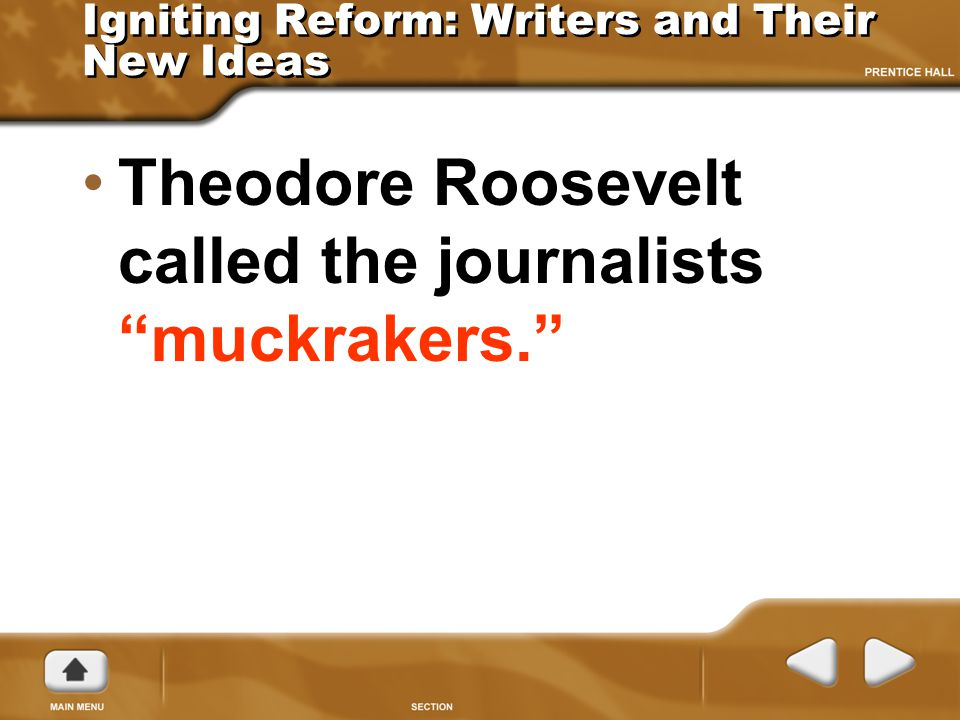 """Igniting Reform: Writers and Their New Ideas Theodore Roosevelt called the journalists """"muckrakers."""""""