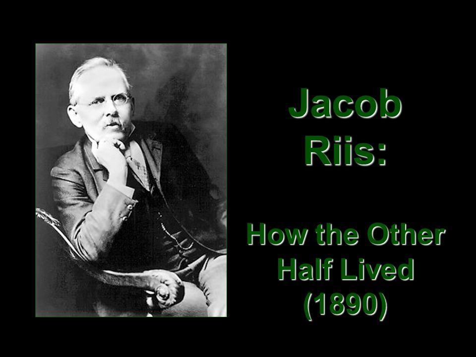 Jacob Riis: How the Other Half Lived (1890) Jacob Riis