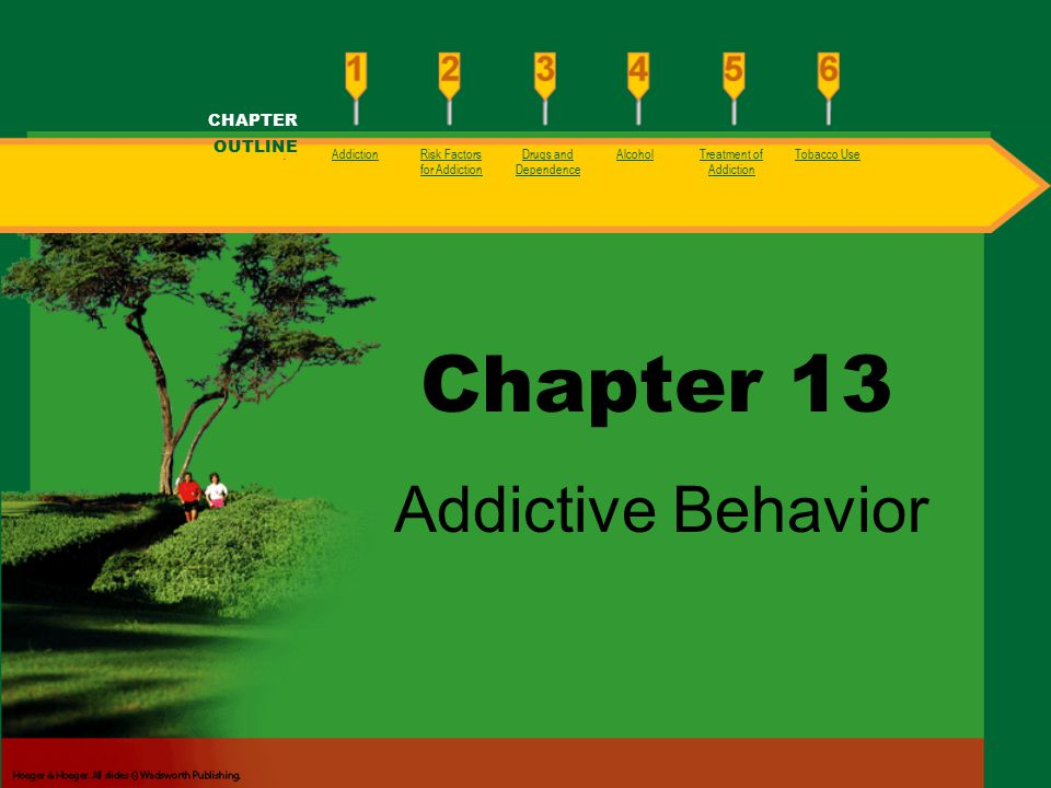 Chapter 13 Addictive Behavior CHAPTER OUTLINE AddictionRisk Factors for Addiction Drugs and Dependence AlcoholTreatment of Addiction Tobacco Use