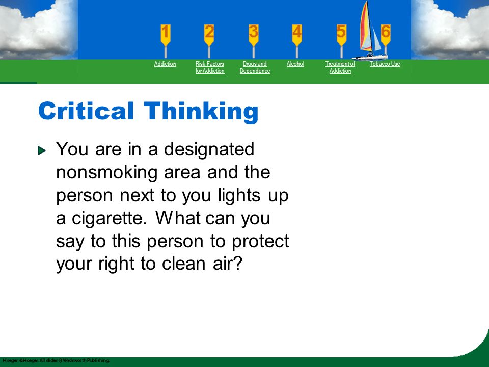 Critical Thinking You are in a designated nonsmoking area and the person next to you lights up a cigarette. What can you say to this person to protect