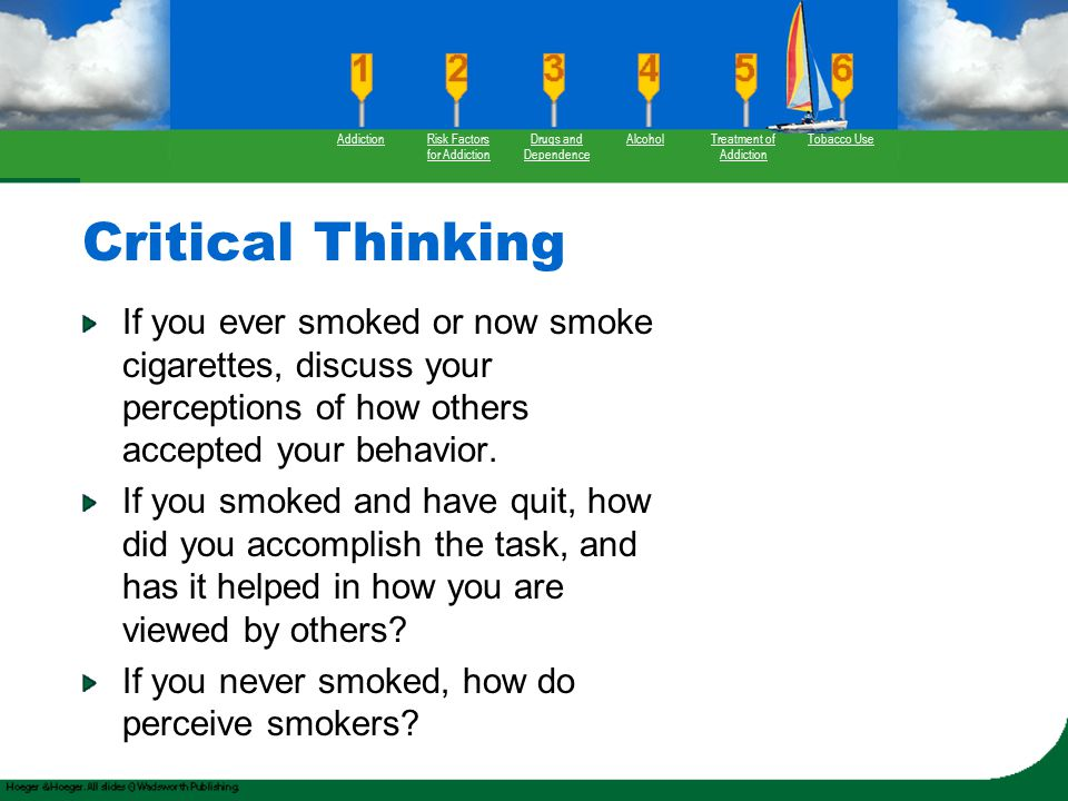 Critical Thinking If you ever smoked or now smoke cigarettes, discuss your perceptions of how others accepted your behavior. If you smoked and have qu