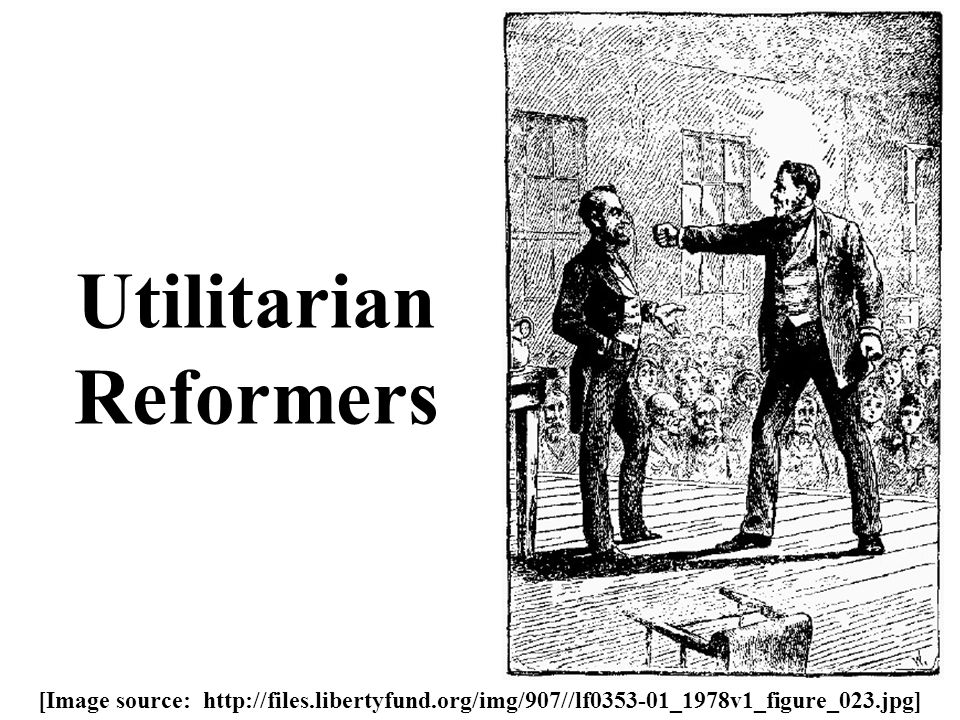 Utilitarian Reformers [Image source: http://files.libertyfund.org/img/907//lf0353-01_1978v1_figure_023.jpg]