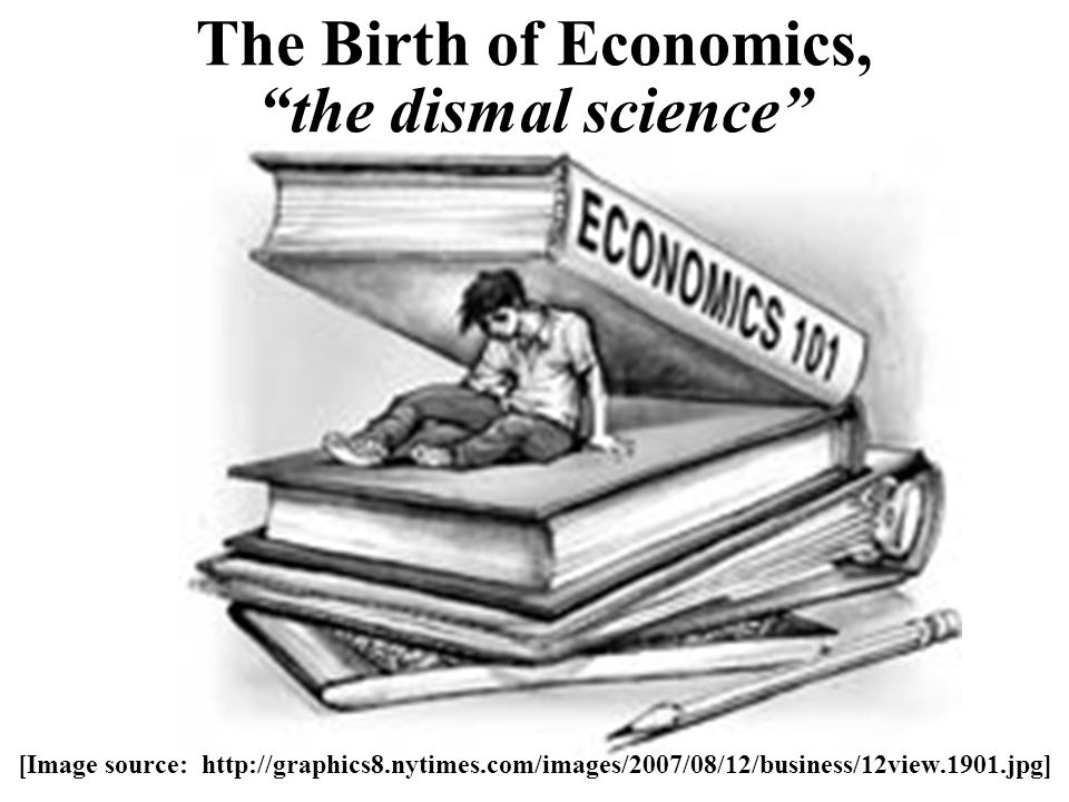 The Birth of Economics, the dismal science [Image source: http://graphics8.nytimes.com/images/2007/08/12/business/12view.1901.jpg]