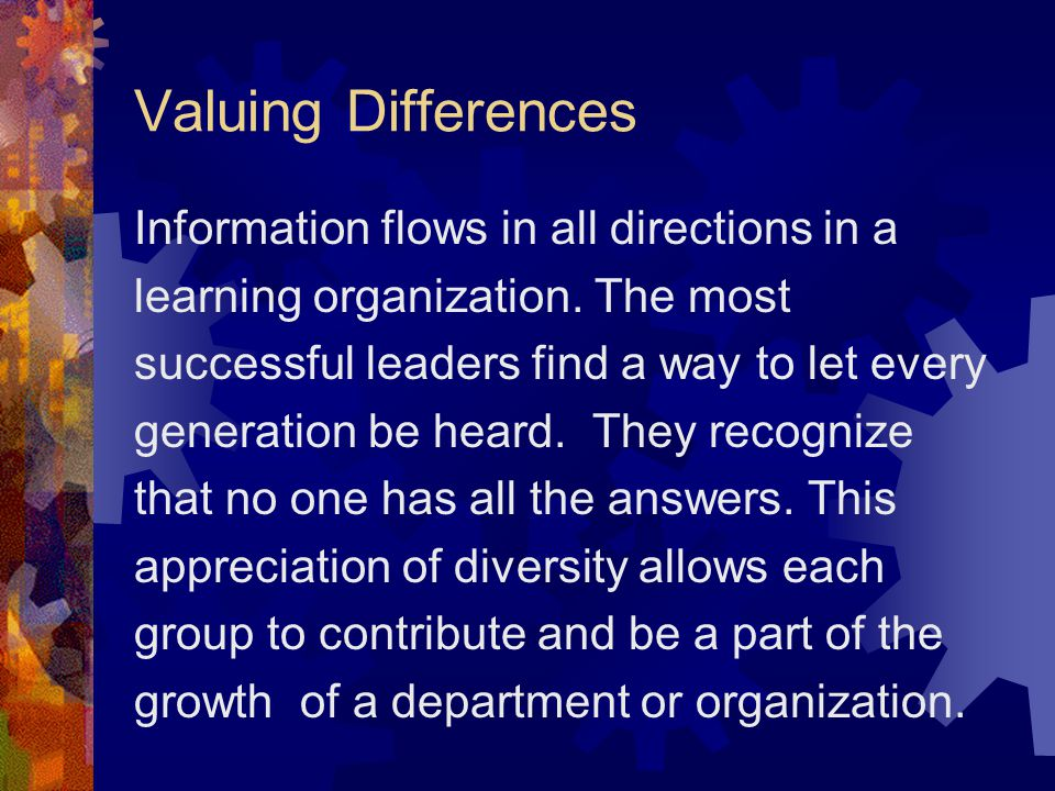 Valuing Differences Information flows in all directions in a learning organization.