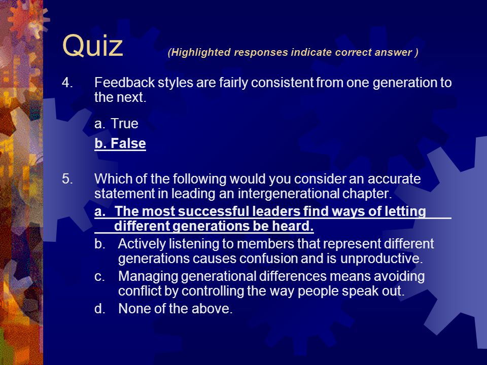 Quiz (Highlighted responses indicate correct answer ) 4.Feedback styles are fairly consistent from one generation to the next.