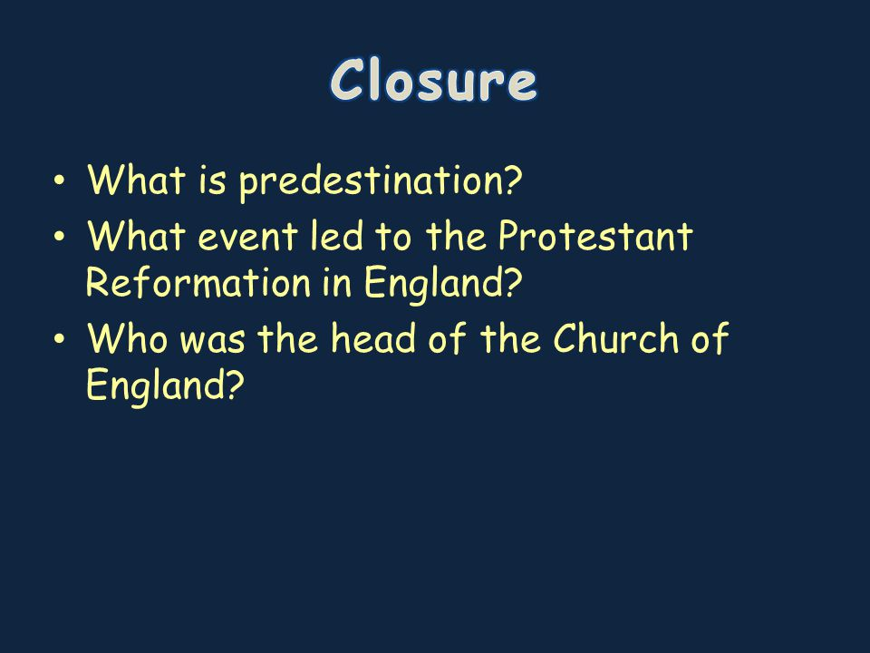 What is predestination? What event led to the Protestant Reformation in England? Who was the head of the Church of England?