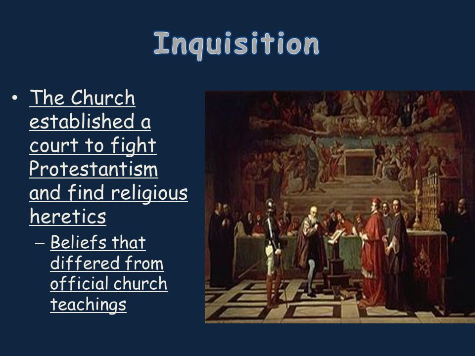 The Church established a court to fight Protestantism and find religious heretics – Beliefs that differed from official church teachings