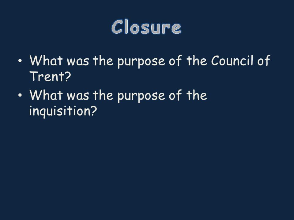 What was the purpose of the Council of Trent? What was the purpose of the inquisition?