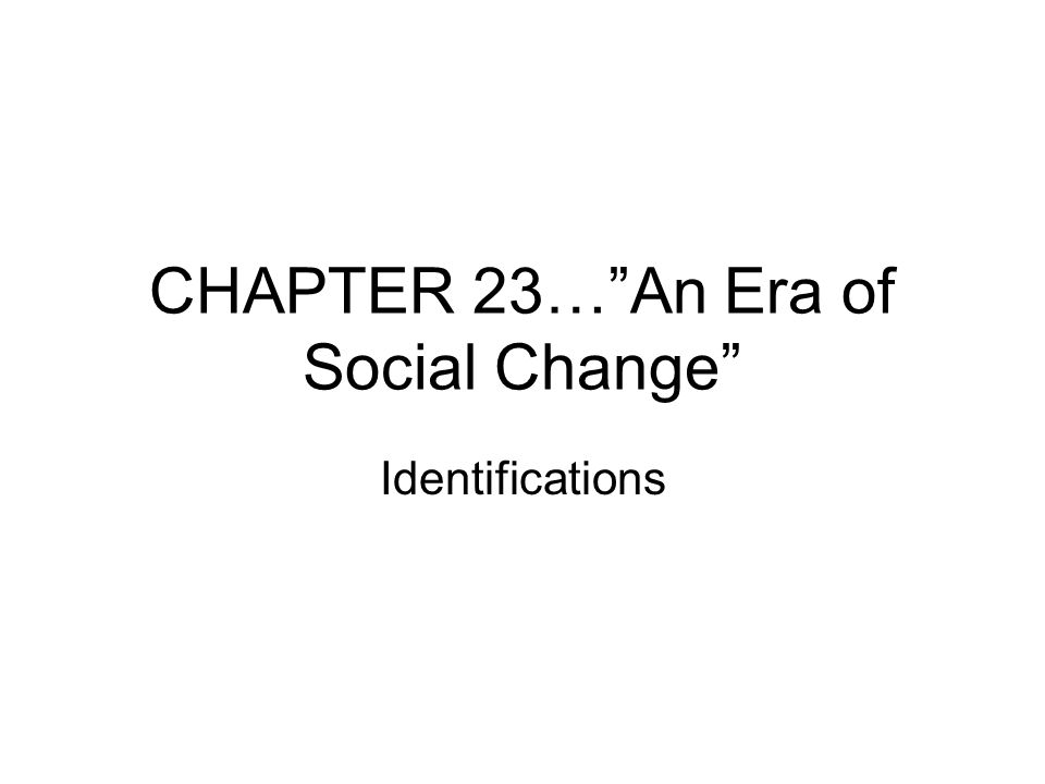 "CHAPTER 23…""An Era of Social Change"" Identifications"