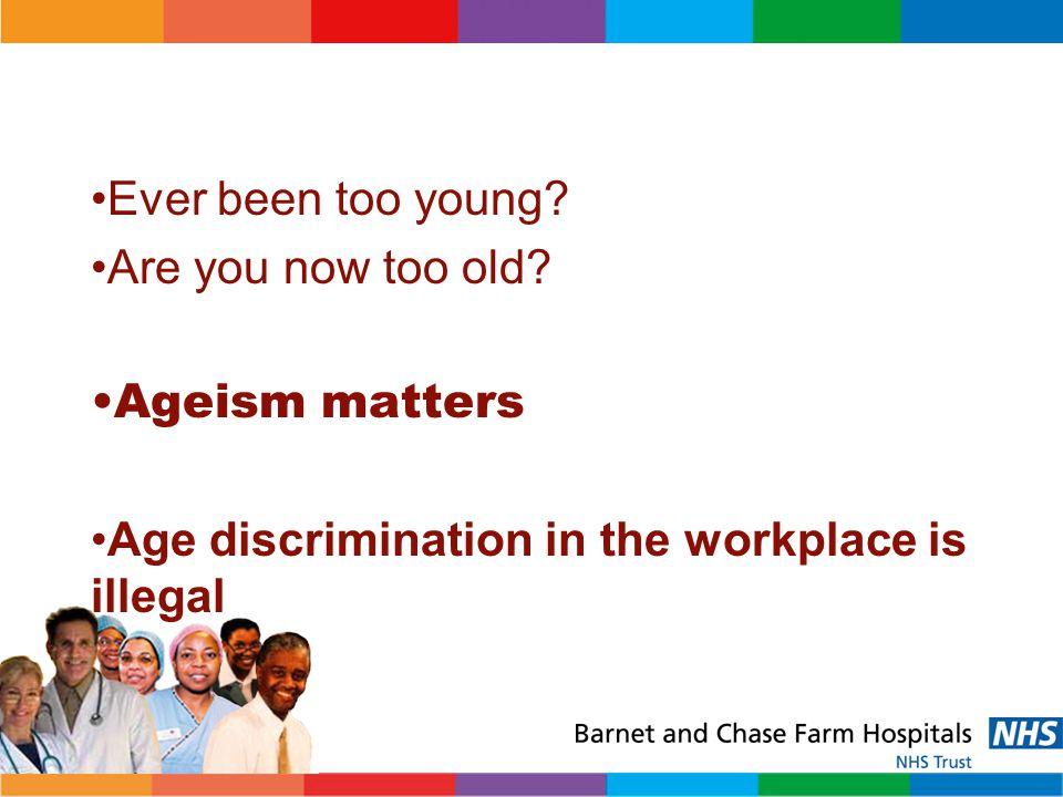 INTRODUCTION The aim of this presentation is to provide staff with the following: Awareness of age issues in the workforce Update on legislative requirements Emerging Age Demographics across the world Priorities for the Trust
