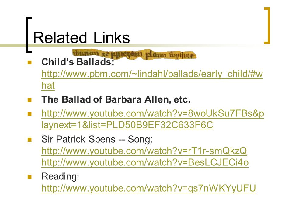 Related Links Child's Ballads: http://www.pbm.com/~lindahl/ballads/early_child/#w hat http://www.pbm.com/~lindahl/ballads/early_child/#w hat The Ballad of Barbara Allen, etc.