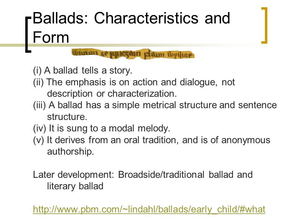 Ballads: Characteristics and Form (i) A ballad tells a story.