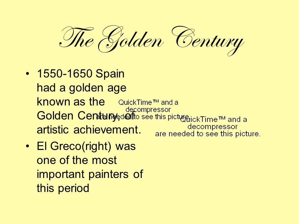 The Golden Century 1550-1650 Spain had a golden age known as the Golden Century, of artistic achievement.