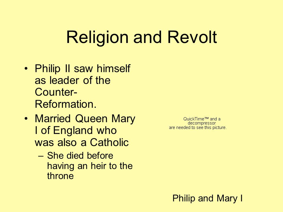 Religion and Revolt Philip II saw himself as leader of the Counter- Reformation.