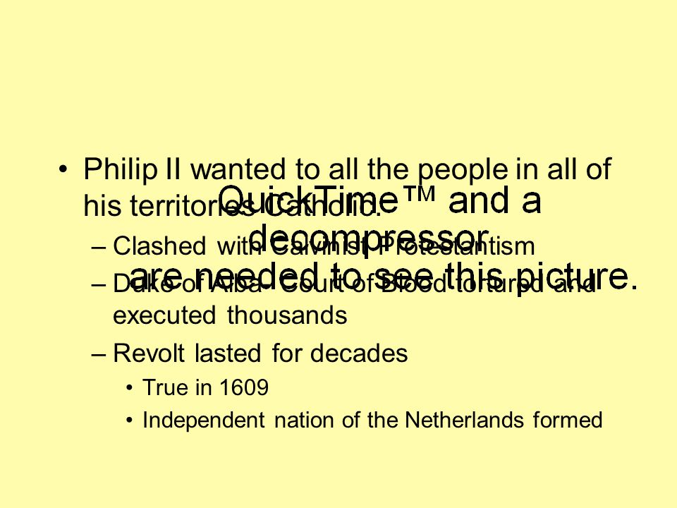 Philip II wanted to all the people in all of his territories Catholic.