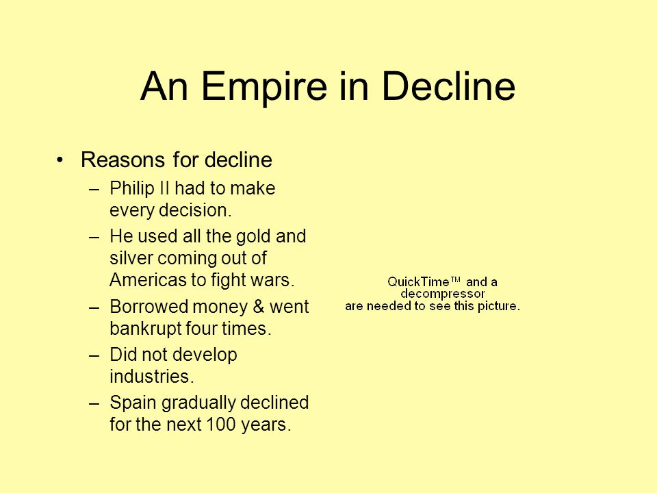 An Empire in Decline Reasons for decline –Philip II had to make every decision.