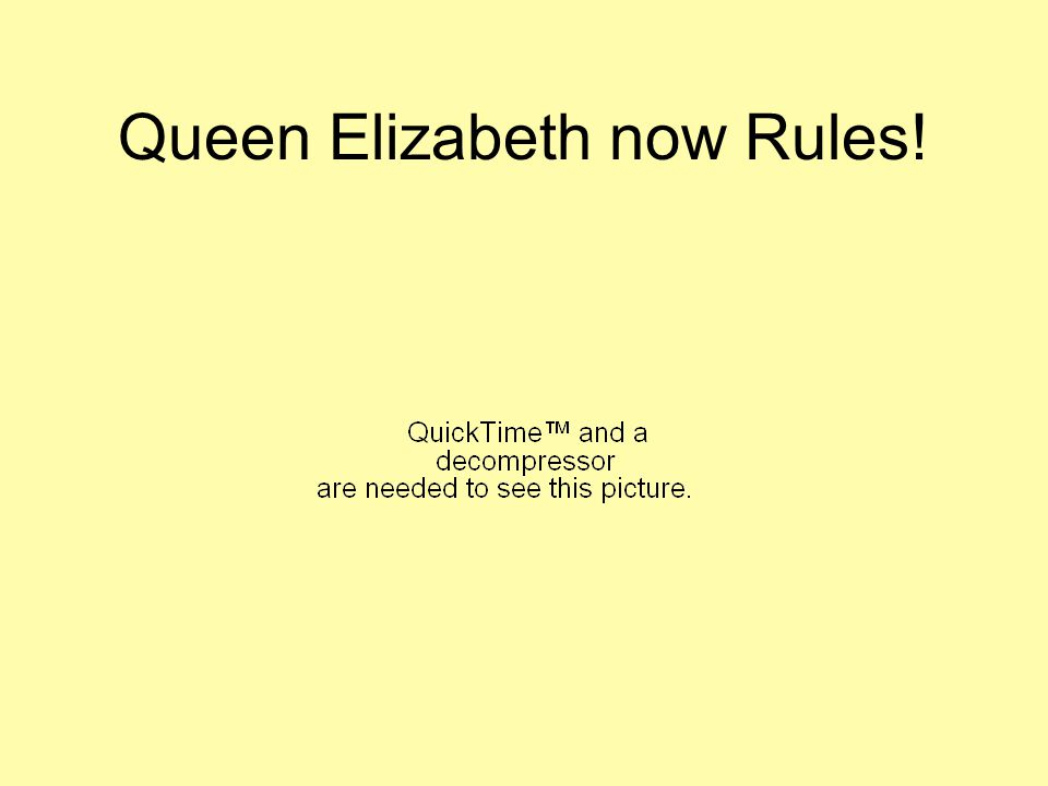 Queen Elizabeth now Rules!