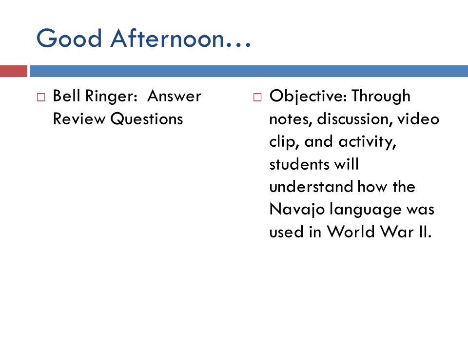 Good Afternoon…  Bell Ringer: Answer Review Questions  Objective: Through notes, discussion, video clip, and activity, students will understand how