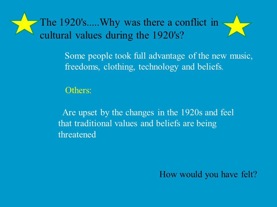 The 1920 s.....Why was there a conflict in cultural values during the 1920 s.