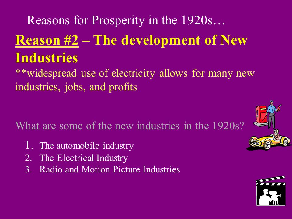 Reasons for Prosperity in the 1920s… Reason #2 – The development of New Industries **widespread use of electricity allows for many new industries, job