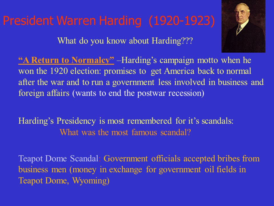 """President Warren Harding (1920-1923) What do you know about Harding??? """"A Return to Normalcy"""" –Harding's campaign motto when he won the 1920 election:"""