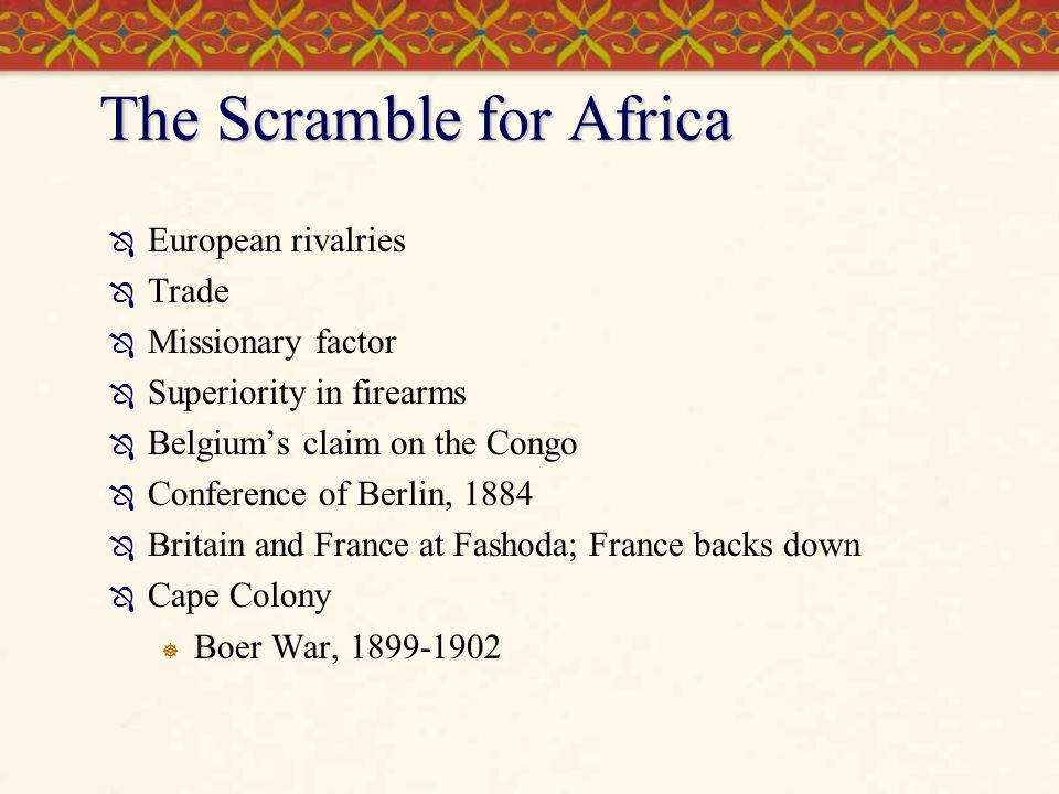 The Scramble for Africa  European rivalries  Trade  Missionary factor  Superiority in firearms  Belgium's claim on the Congo  Conference of Berl