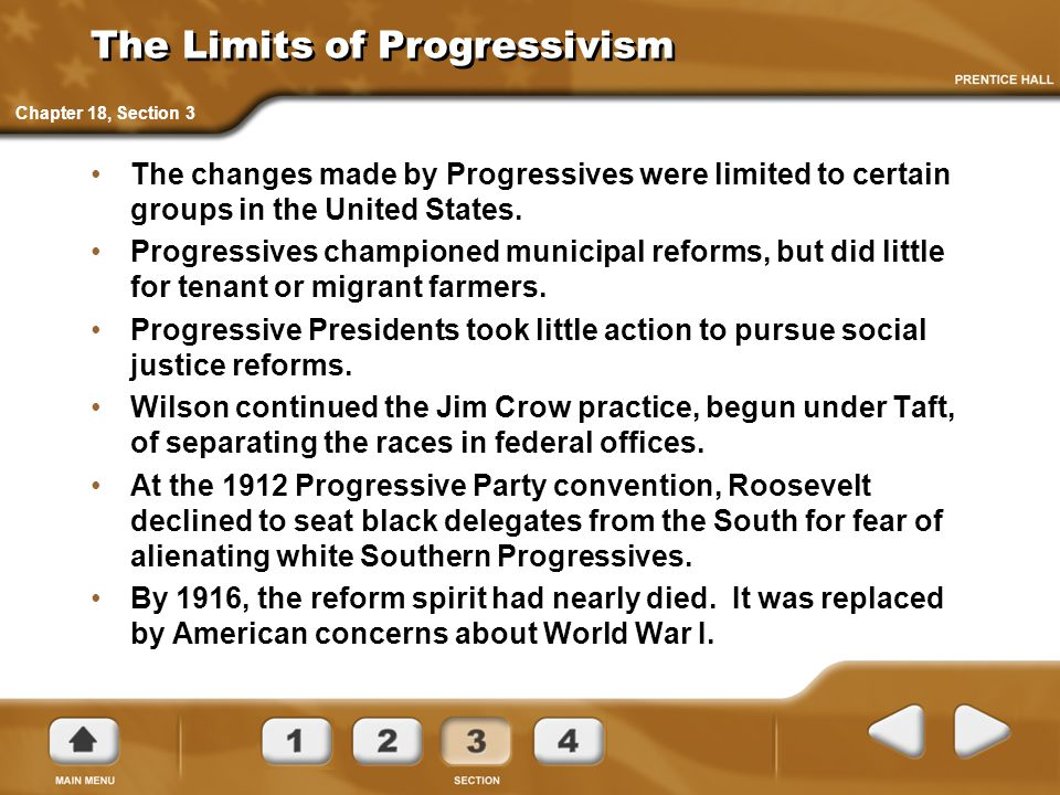The Limits of Progressivism The changes made by Progressives were limited to certain groups in the United States. Progressives championed municipal re