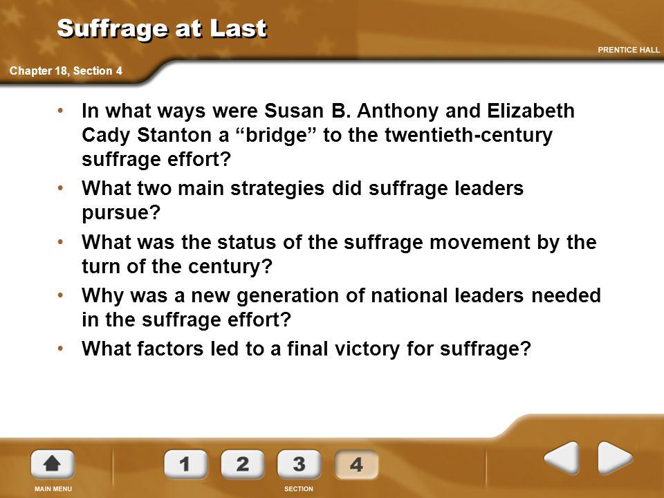 "Suffrage at Last In what ways were Susan B. Anthony and Elizabeth Cady Stanton a ""bridge"" to the twentieth-century suffrage effort? What two main stra"
