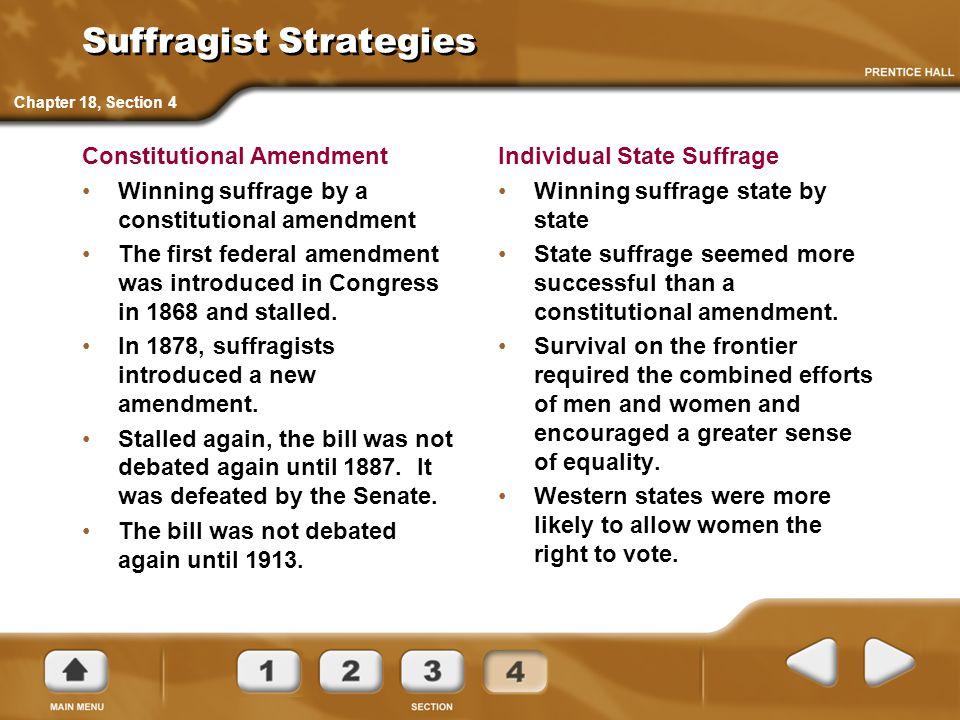 Suffragist Strategies Constitutional Amendment Winning suffrage by a constitutional amendment The first federal amendment was introduced in Congress i